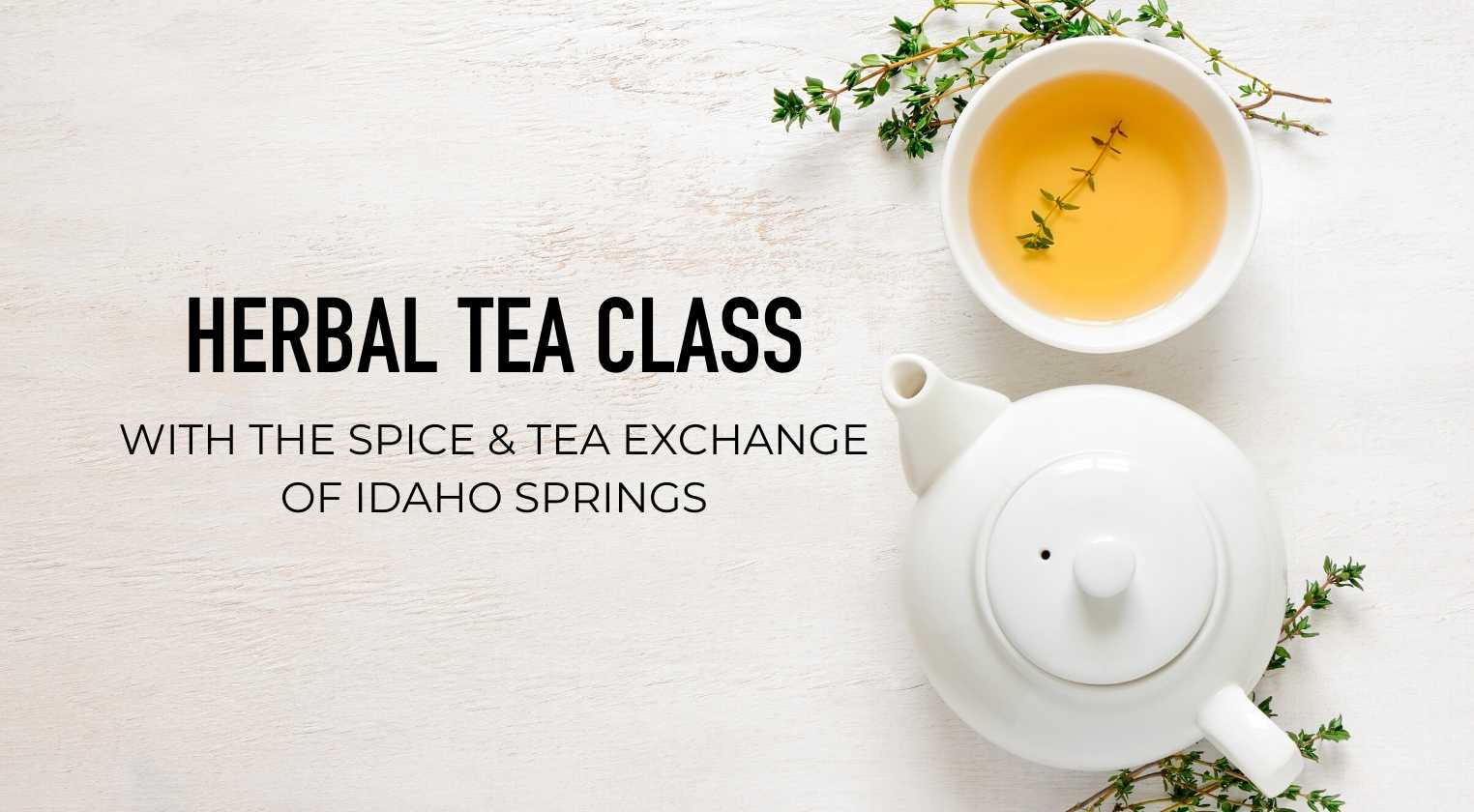 Herbal Tea Class with the Spice & Tea Exchange of Idaho Springs